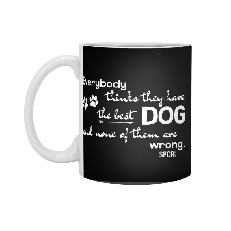 Everybody has the best dog... Accessories Standard Mug by SPCA of Texas' Artist Shop