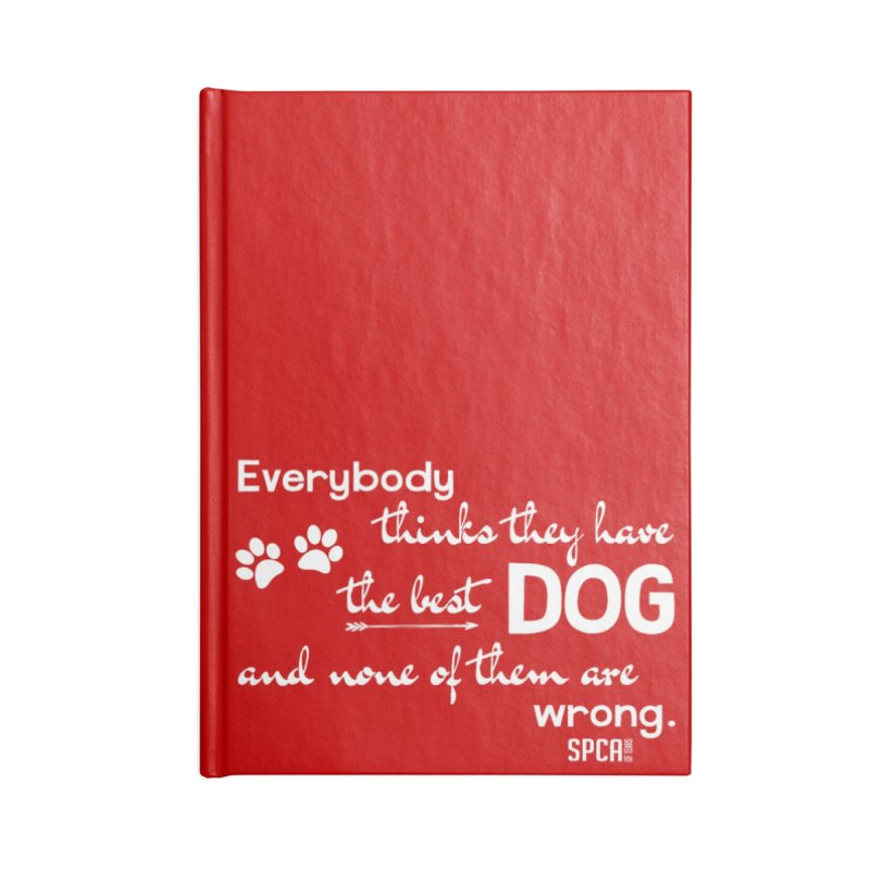 Everybody has the best dog... Accessories Lined Journal Notebook by SPCA of Texas' Artist Shop