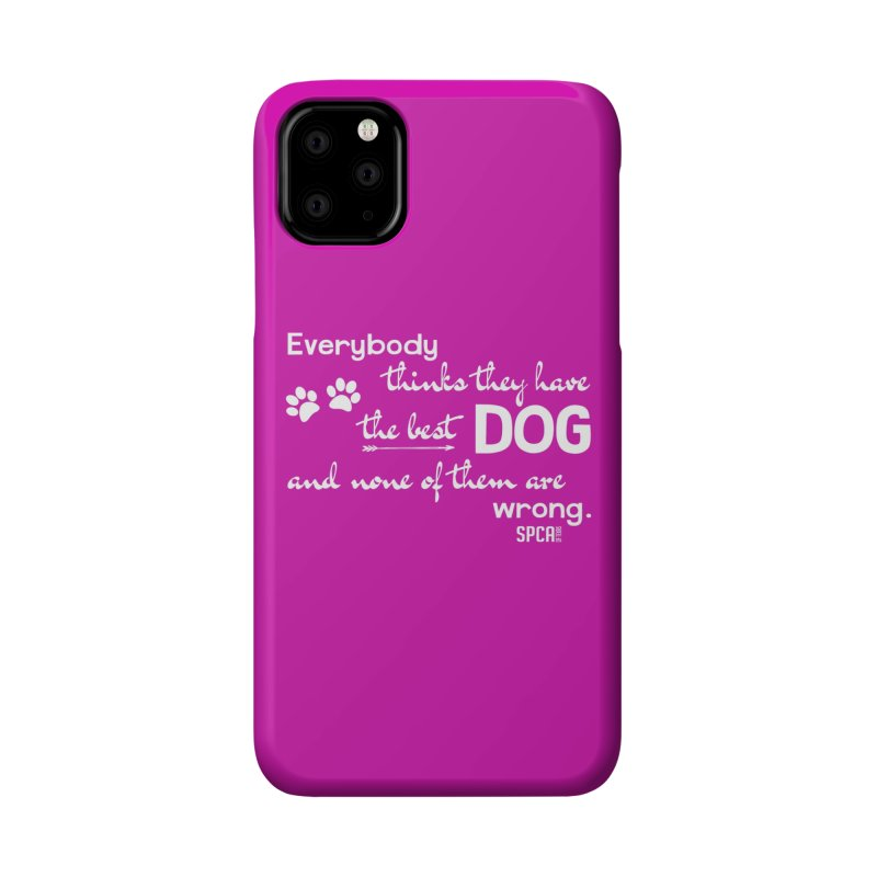 Everybody has the best dog... Accessories Phone Case by SPCA of Texas' Artist Shop