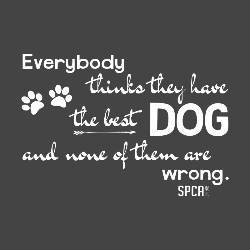 Everybody has the best dog... by SPCA of Texas' Artist Shop