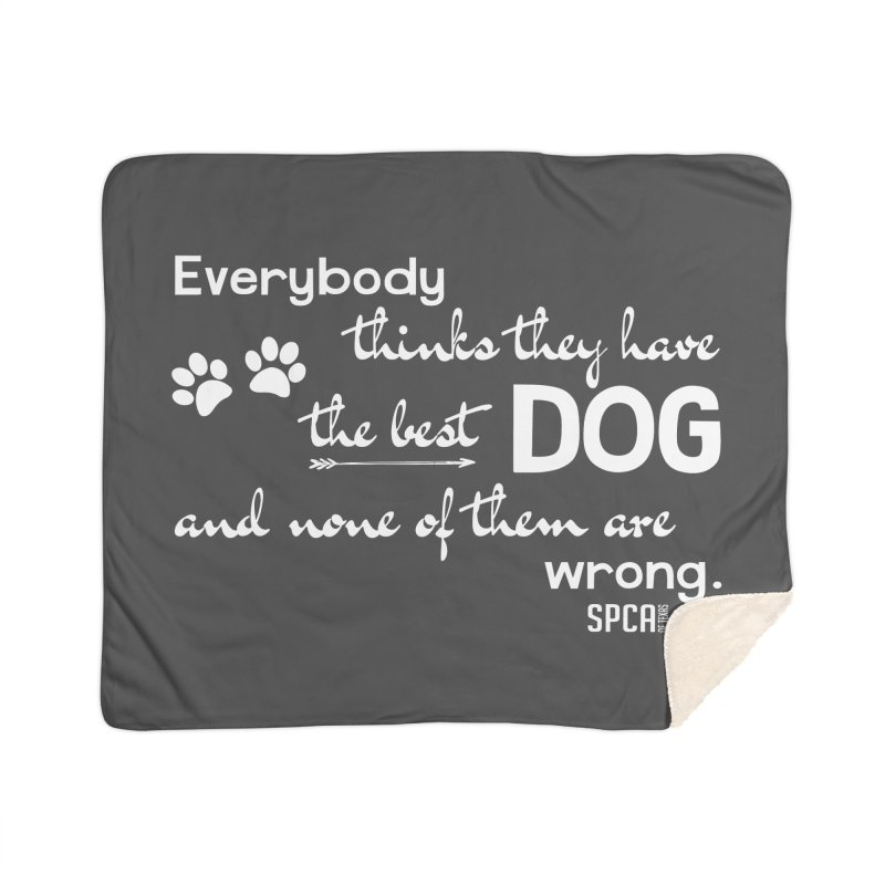 Everybody has the best dog... Home Blanket by SPCA of Texas' Artist Shop