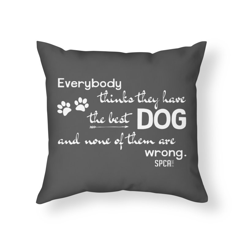 Everybody has the best dog... Home Throw Pillow by SPCA of Texas' Artist Shop
