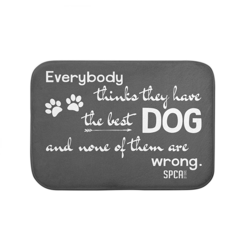 Everybody has the best dog... Home Bath Mat by SPCA of Texas' Artist Shop