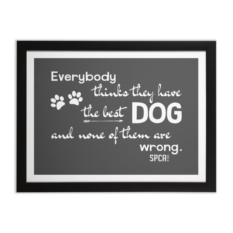 Everybody has the best dog... Home Framed Fine Art Print by SPCA of Texas' Artist Shop