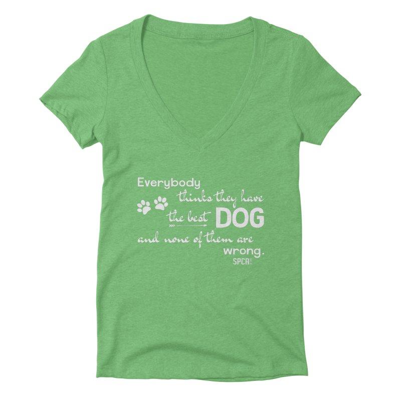 Everybody has the best dog... Women's Deep V-Neck V-Neck by SPCA of Texas' Artist Shop