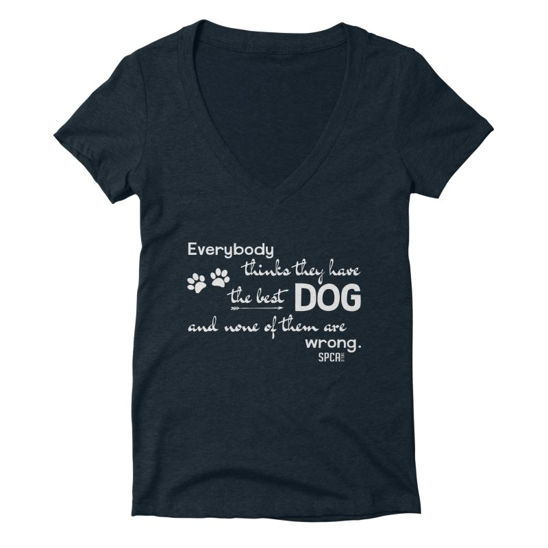 Everybody has the best dog... Women's Deep V-Neck V-Neck by SPCA of Texas' Artist Shop