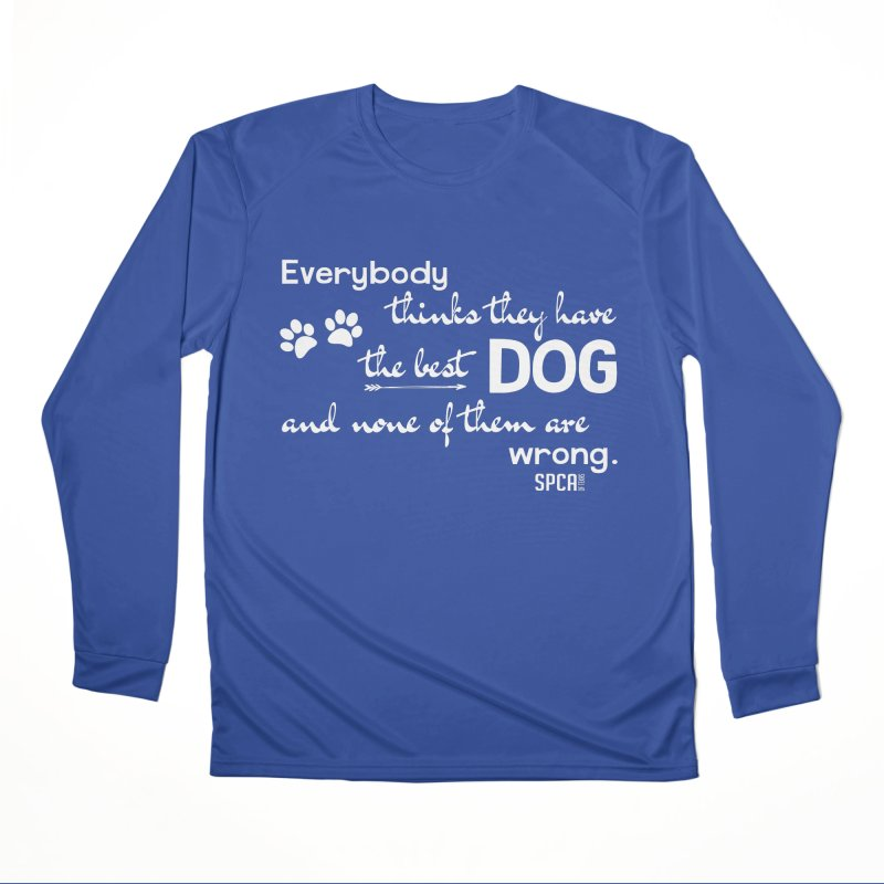 Everybody has the best dog... Men's Performance Longsleeve T-Shirt by SPCA of Texas' Artist Shop