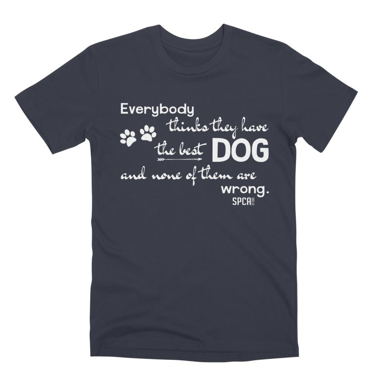 Everybody has the best dog... Men's Premium T-Shirt by SPCA of Texas' Artist Shop