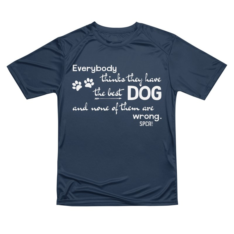 Everybody has the best dog... Men's Performance T-Shirt by SPCA of Texas' Artist Shop