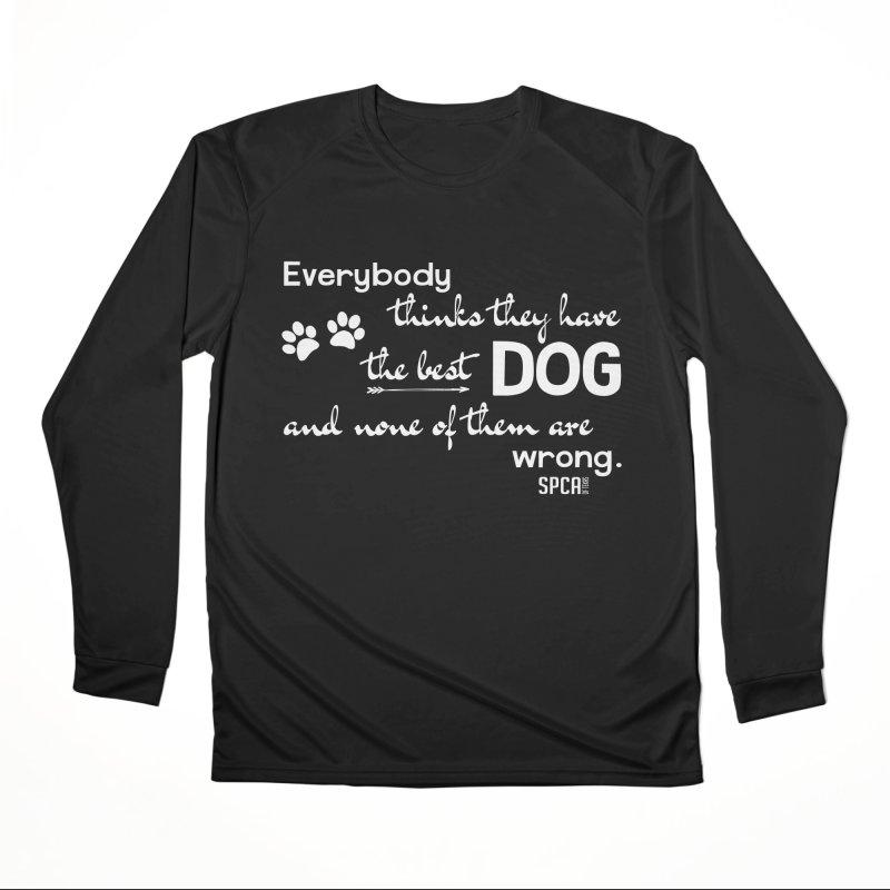 Everybody has the best dog... Women's Performance Unisex Longsleeve T-Shirt by SPCA of Texas' Artist Shop