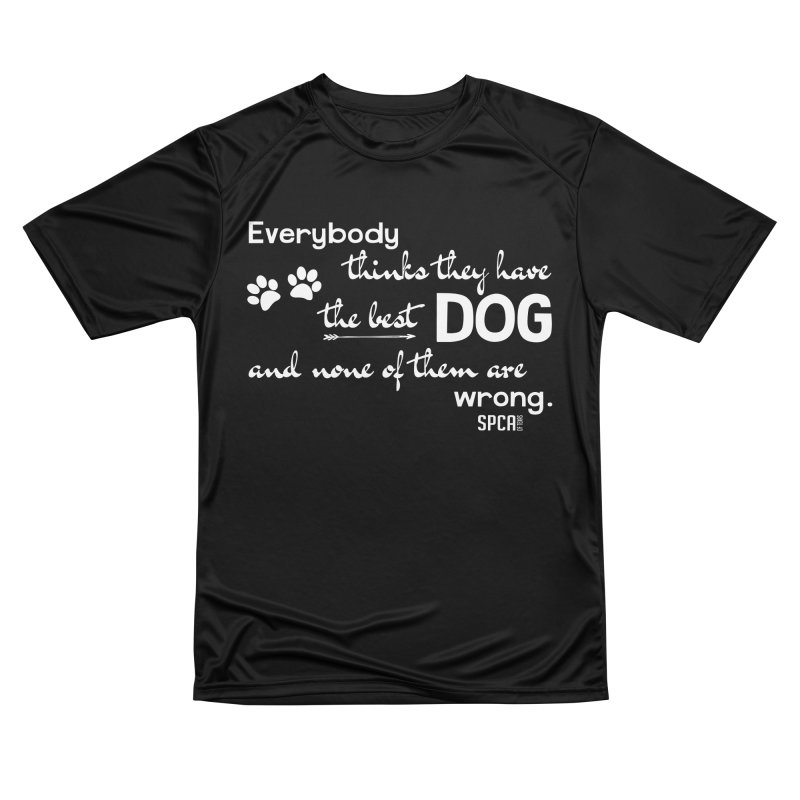 Everybody has the best dog... Women's Performance Unisex T-Shirt by SPCA of Texas' Artist Shop