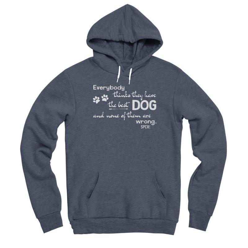 Everybody has the best dog... Women's Sponge Fleece Pullover Hoody by SPCA of Texas' Artist Shop
