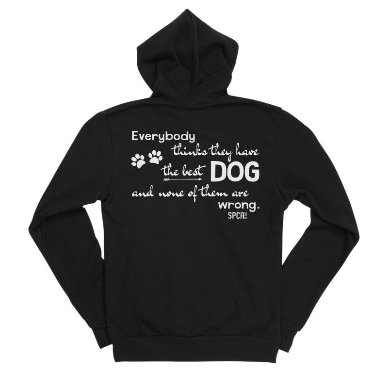 Everybody has the best dog... Men's Sponge Fleece Zip-Up Hoody by SPCA of Texas' Artist Shop