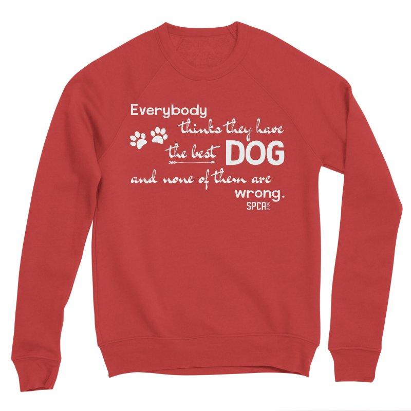 Everybody has the best dog... Men's Sponge Fleece Sweatshirt by SPCA of Texas' Artist Shop