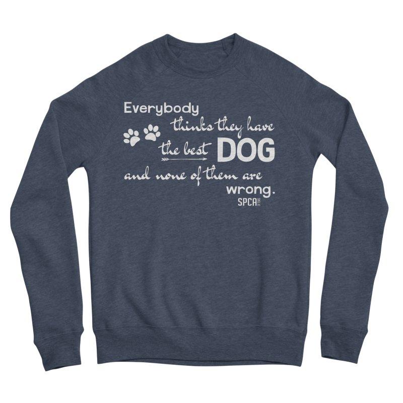 Everybody has the best dog... Women's Sponge Fleece Sweatshirt by SPCA of Texas' Artist Shop