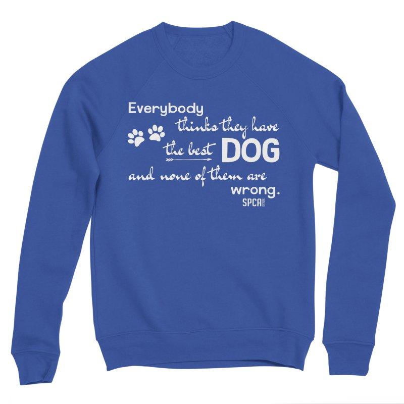 Everybody has the best dog... Men's Sweatshirt by SPCA of Texas' Artist Shop