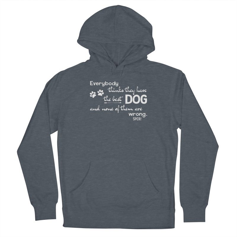 Everybody has the best dog... Women's French Terry Pullover Hoody by SPCA of Texas' Artist Shop