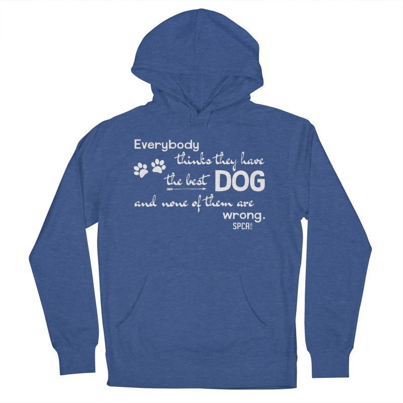 Everybody has the best dog... Men's French Terry Pullover Hoody by SPCA of Texas' Artist Shop