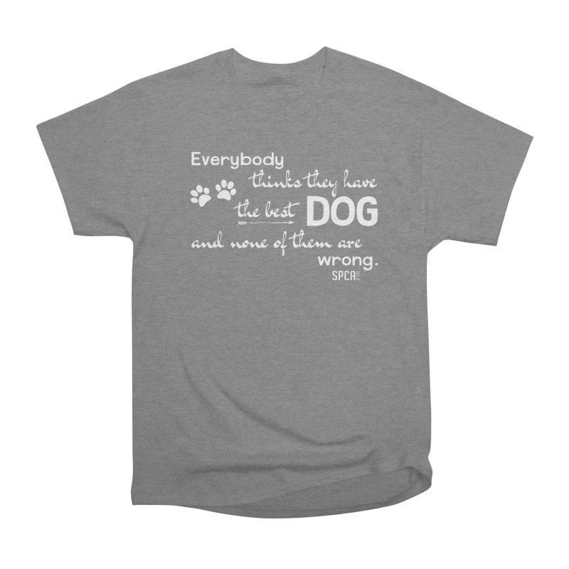 Everybody has the best dog... Women's Heavyweight Unisex T-Shirt by SPCA of Texas' Artist Shop