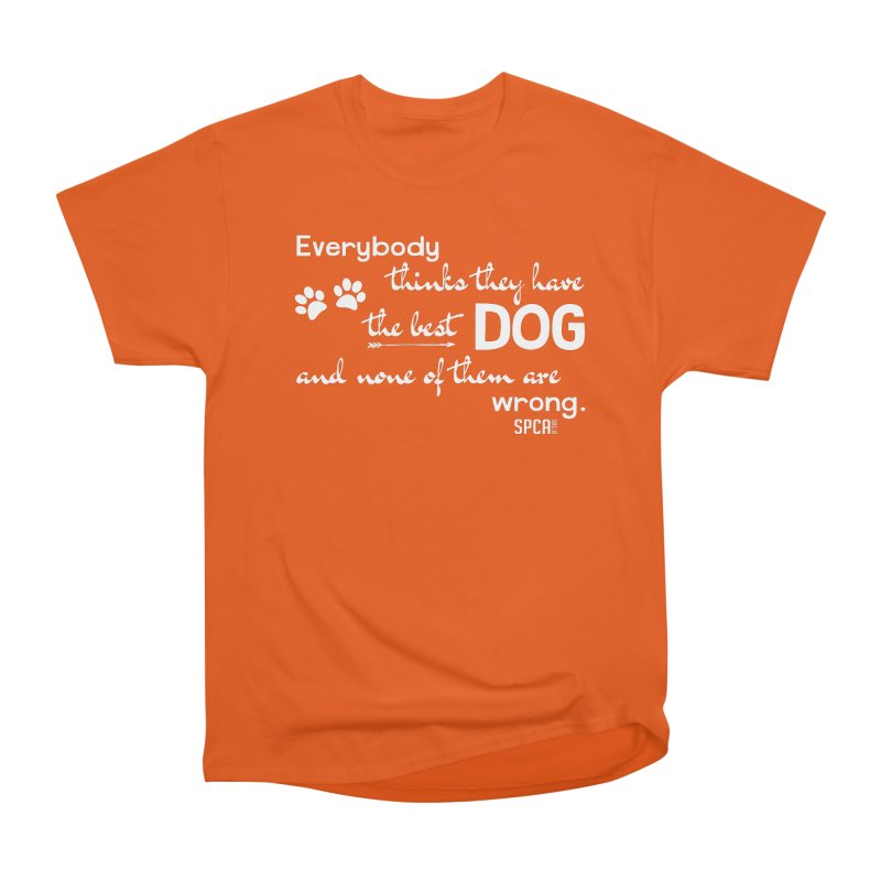 Everybody has the best dog... Women's Heavyweight Unisex T-Shirt by SPCA of Texas' Artist Shop