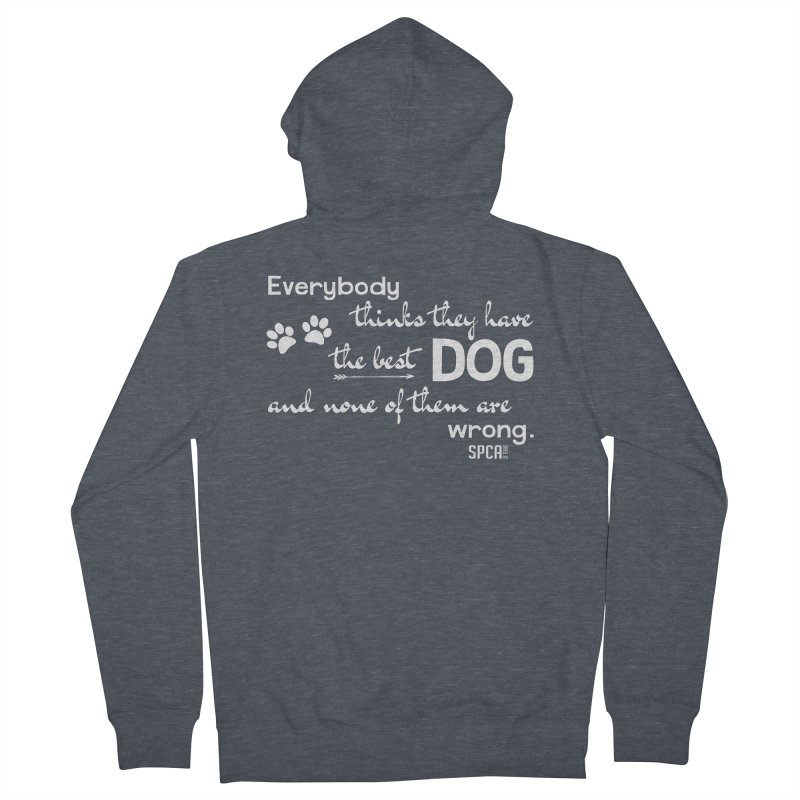 Everybody has the best dog... Women's French Terry Zip-Up Hoody by SPCA of Texas' Artist Shop