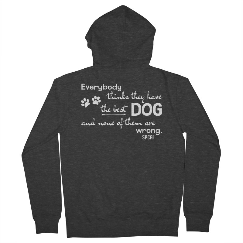 Everybody has the best dog... Men's French Terry Zip-Up Hoody by SPCA of Texas' Artist Shop