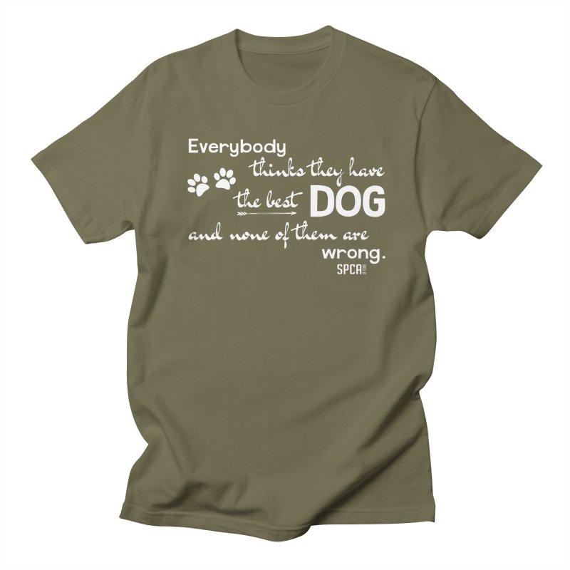 Everybody has the best dog... Women's Regular Unisex T-Shirt by SPCA of Texas' Artist Shop
