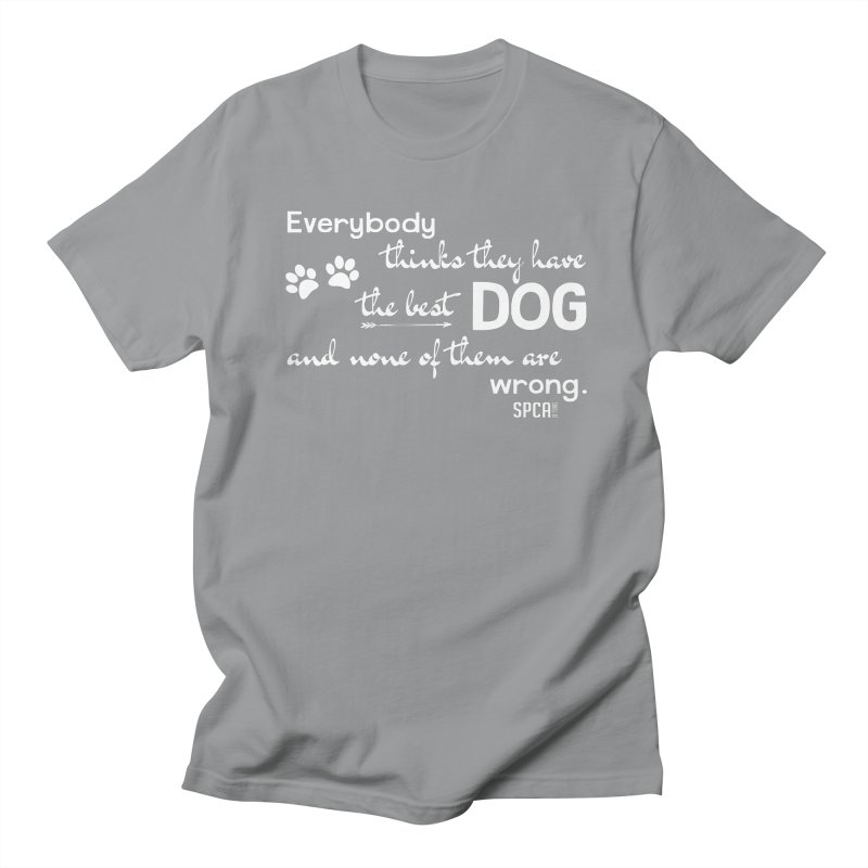 Everybody has the best dog... Men's T-Shirt by SPCA of Texas' Artist Shop