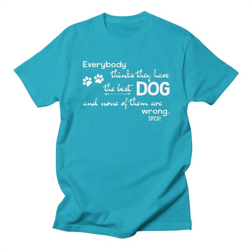 Everybody has the best dog... Men's Regular T-Shirt by SPCA of Texas' Artist Shop