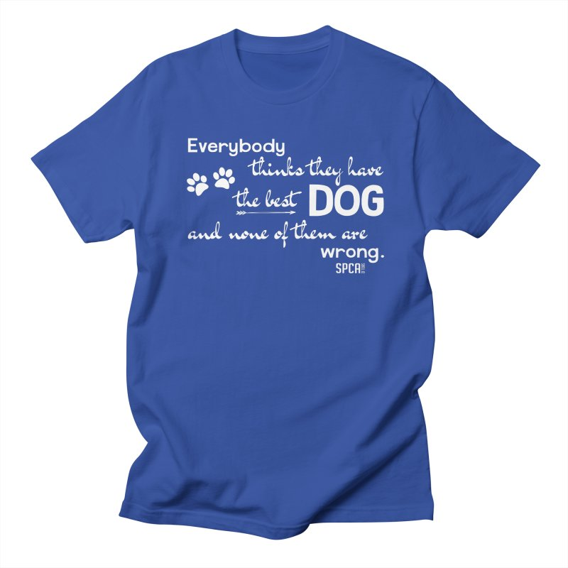 Everybody has the best dog... Men's Regular T-Shirt by SPCA of Texas' Artist Shop