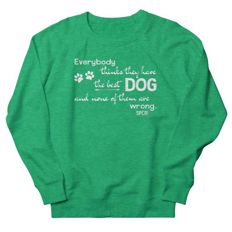 Everybody has the best dog... Women's Sweatshirt by SPCA of Texas' Artist Shop