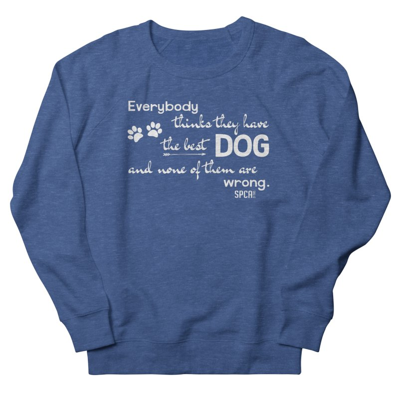 Everybody has the best dog... Women's French Terry Sweatshirt by SPCA of Texas' Artist Shop