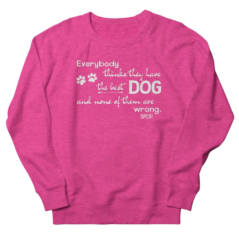 Everybody has the best dog... Men's French Terry Sweatshirt by SPCA of Texas' Artist Shop