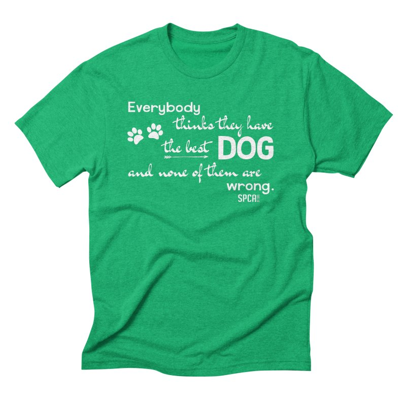 Everybody has the best dog... Men's Triblend T-Shirt by SPCA of Texas' Artist Shop