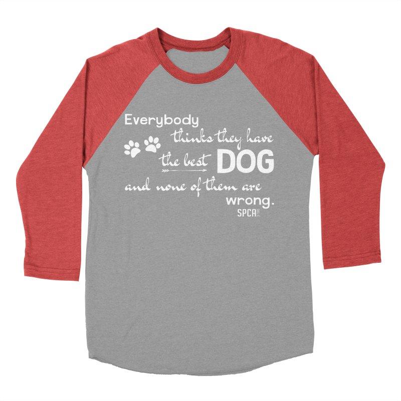 Everybody has the best dog... Men's Baseball Triblend Longsleeve T-Shirt by SPCA of Texas' Artist Shop
