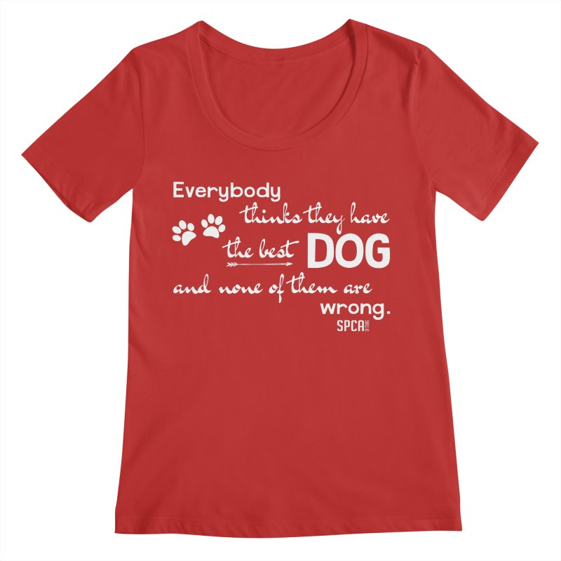 Everybody has the best dog... Women's Scoop Neck by SPCA of Texas' Artist Shop