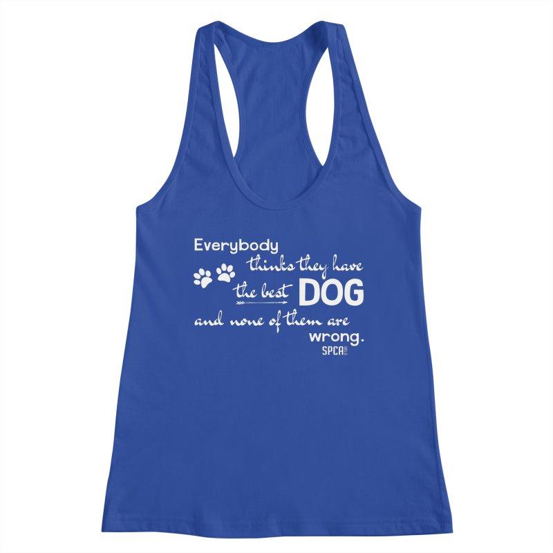 Everybody has the best dog... Women's Racerback Tank by SPCA of Texas' Artist Shop