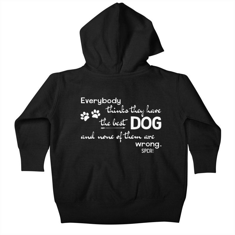 Everybody has the best dog... Kids Baby Zip-Up Hoody by SPCA of Texas' Artist Shop