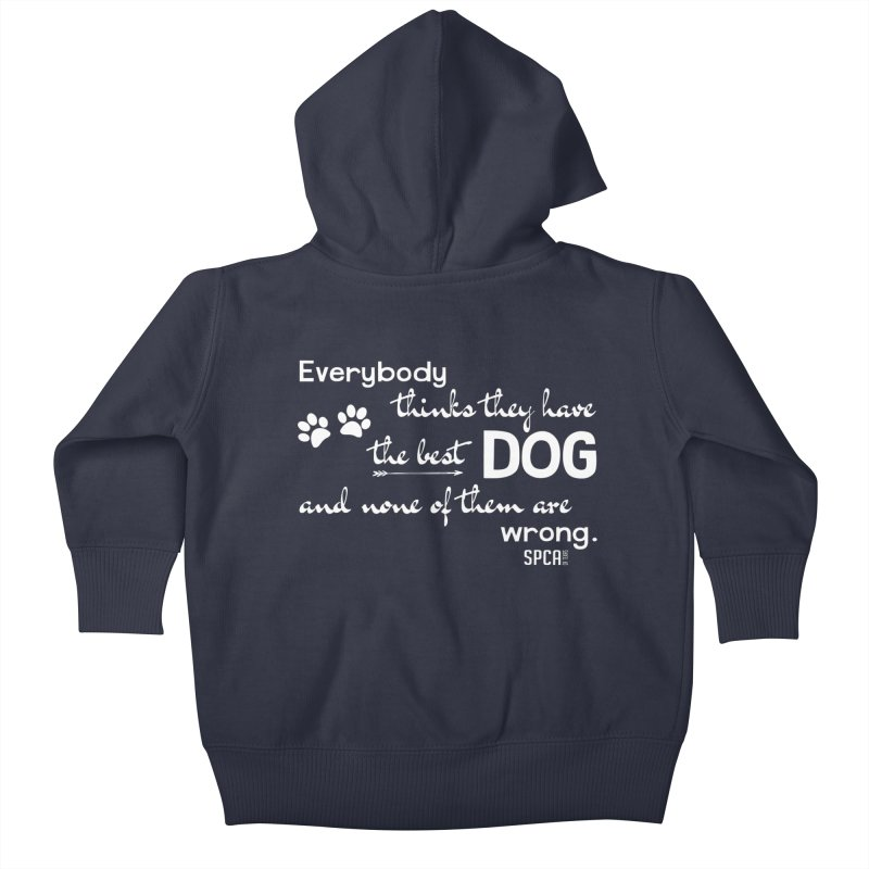 Everybody has the best dog... Kids Baby Zip-Up Hoody by SPCA of Texas' Artist Shop