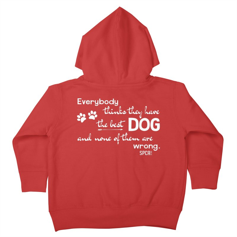 Everybody has the best dog... Kids Toddler Zip-Up Hoody by SPCA of Texas' Artist Shop