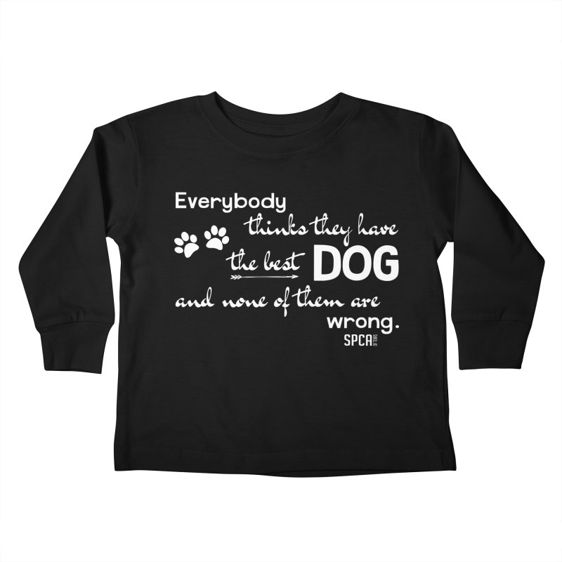 Everybody has the best dog... Kids Toddler Longsleeve T-Shirt by SPCA of Texas' Artist Shop