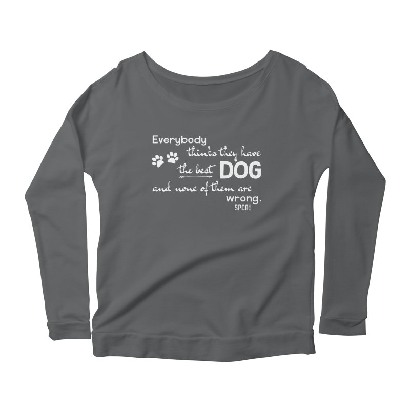 Everybody has the best dog... Women's Longsleeve T-Shirt by SPCA of Texas' Artist Shop