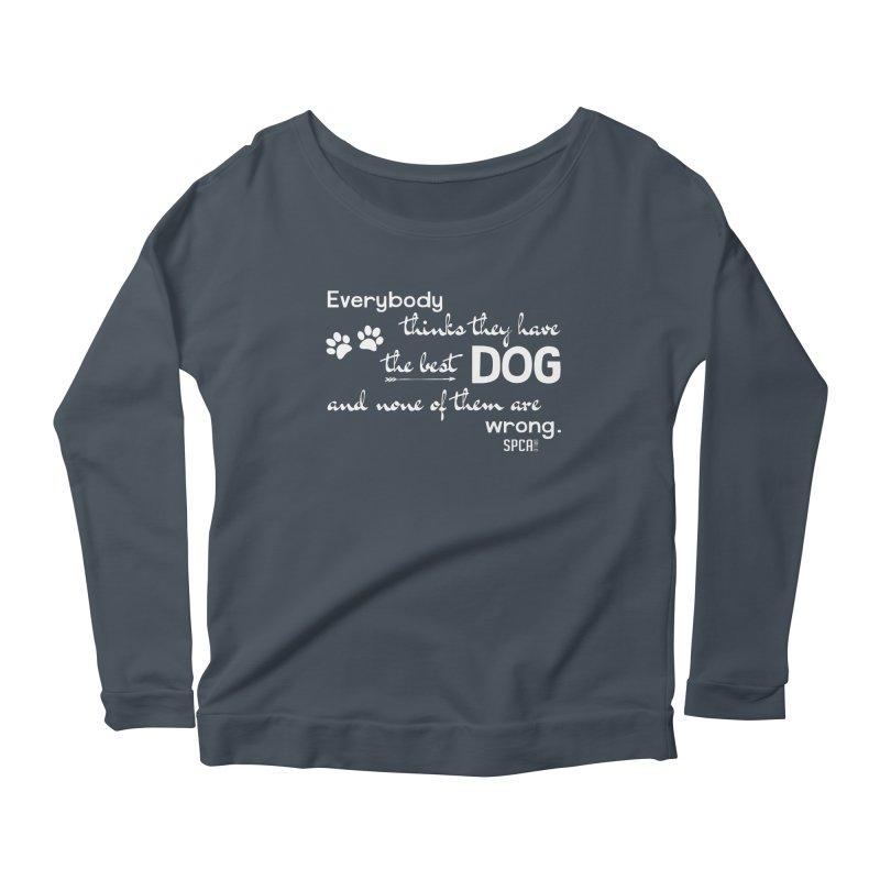 Everybody has the best dog... Women's Scoop Neck Longsleeve T-Shirt by SPCA of Texas' Artist Shop