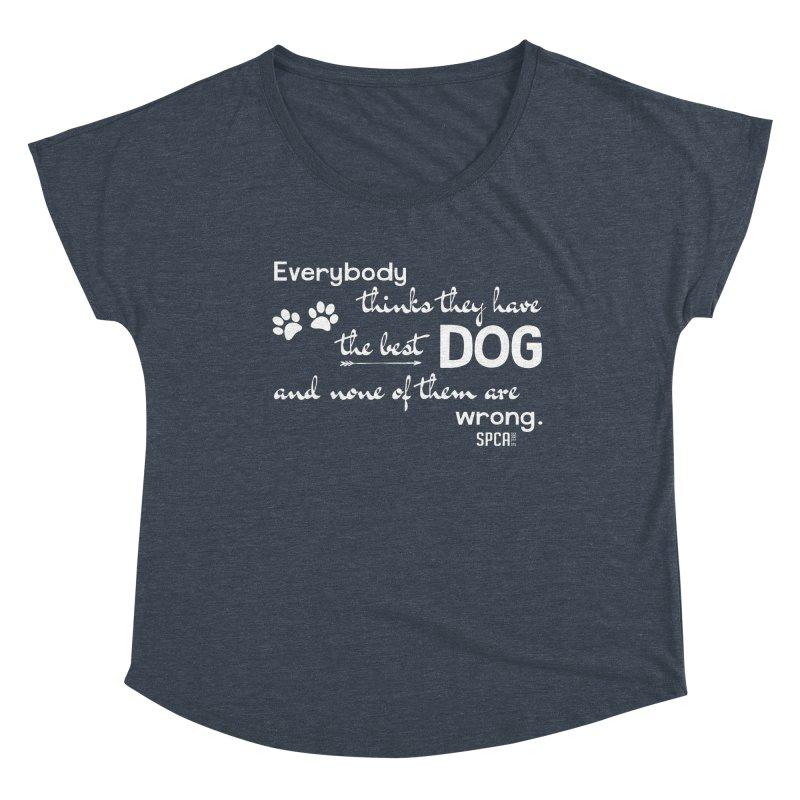 Everybody has the best dog... Women's Dolman Scoop Neck by SPCA of Texas' Artist Shop