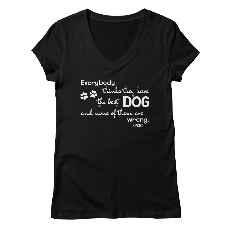 Everybody has the best dog... Women's V-Neck by SPCA of Texas' Artist Shop