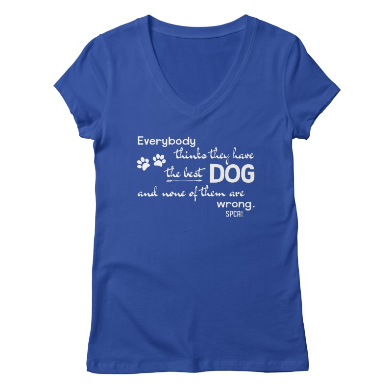 Everybody has the best dog... Women's Regular V-Neck by SPCA of Texas' Artist Shop