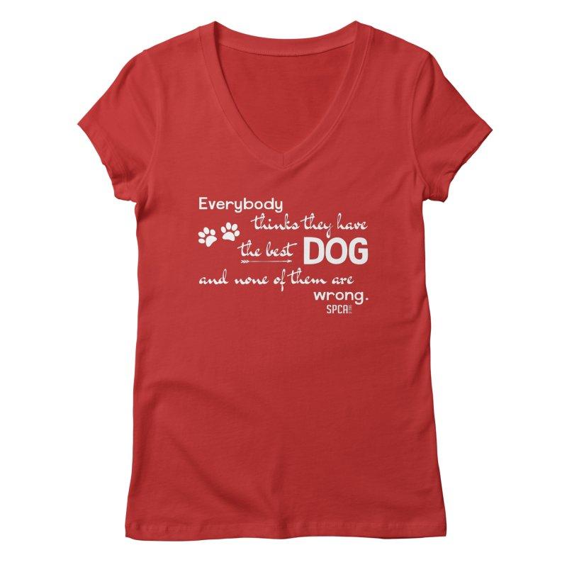 Everybody has the best dog... Women's Regular V-Neck by SPCA of Texas' Artist Shop