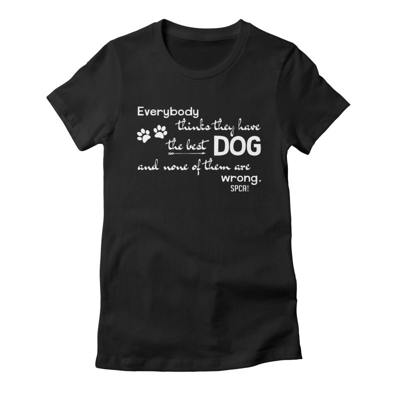 Everybody has the best dog... Women's Fitted T-Shirt by SPCA of Texas' Artist Shop