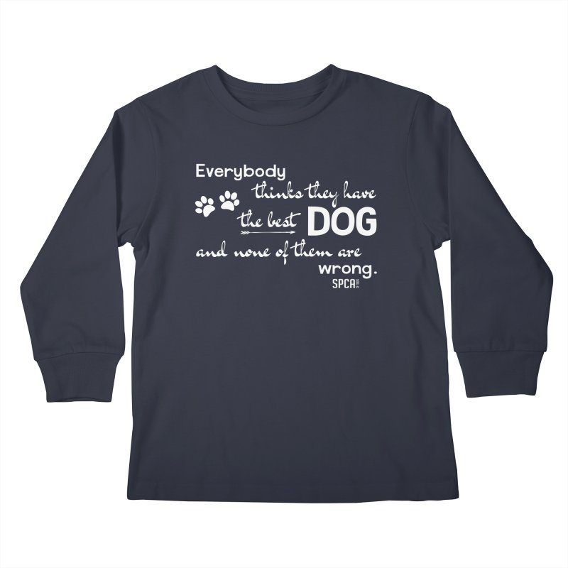 Everybody has the best dog... Kids Longsleeve T-Shirt by SPCA of Texas' Artist Shop