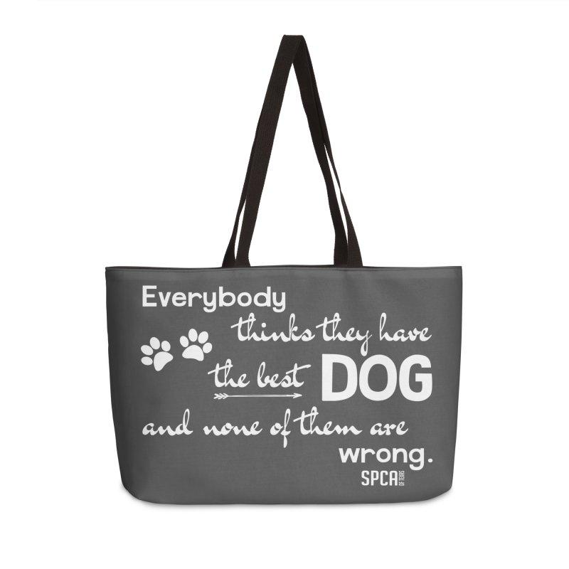 Everybody has the best dog... Accessories Weekender Bag Bag by SPCA of Texas' Artist Shop